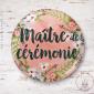 Badge Fleuri Maître de Cérémonie